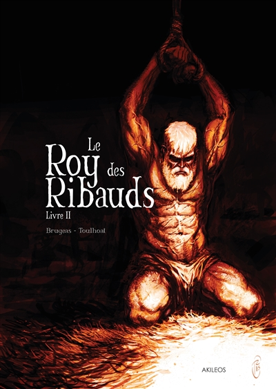 LE ROY DES RIBAUDS - TOME 2 Toulhoat Ronan Akileos